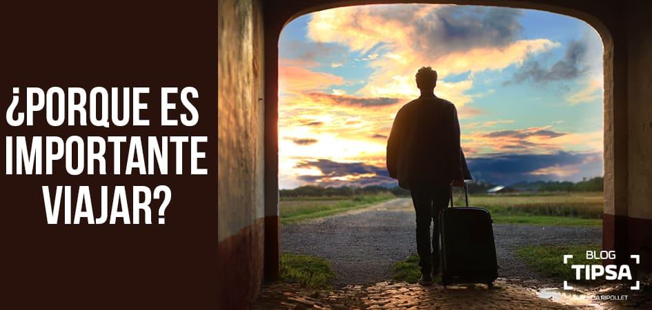 ¿Porque es importante viajar?