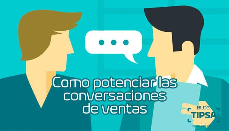Como potenciar las conversaciones de ventas Parte I